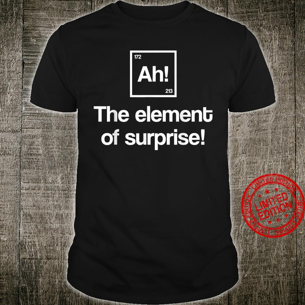 Funny Periodic Table Ah Element of Surprise Geek Nerd Shirt