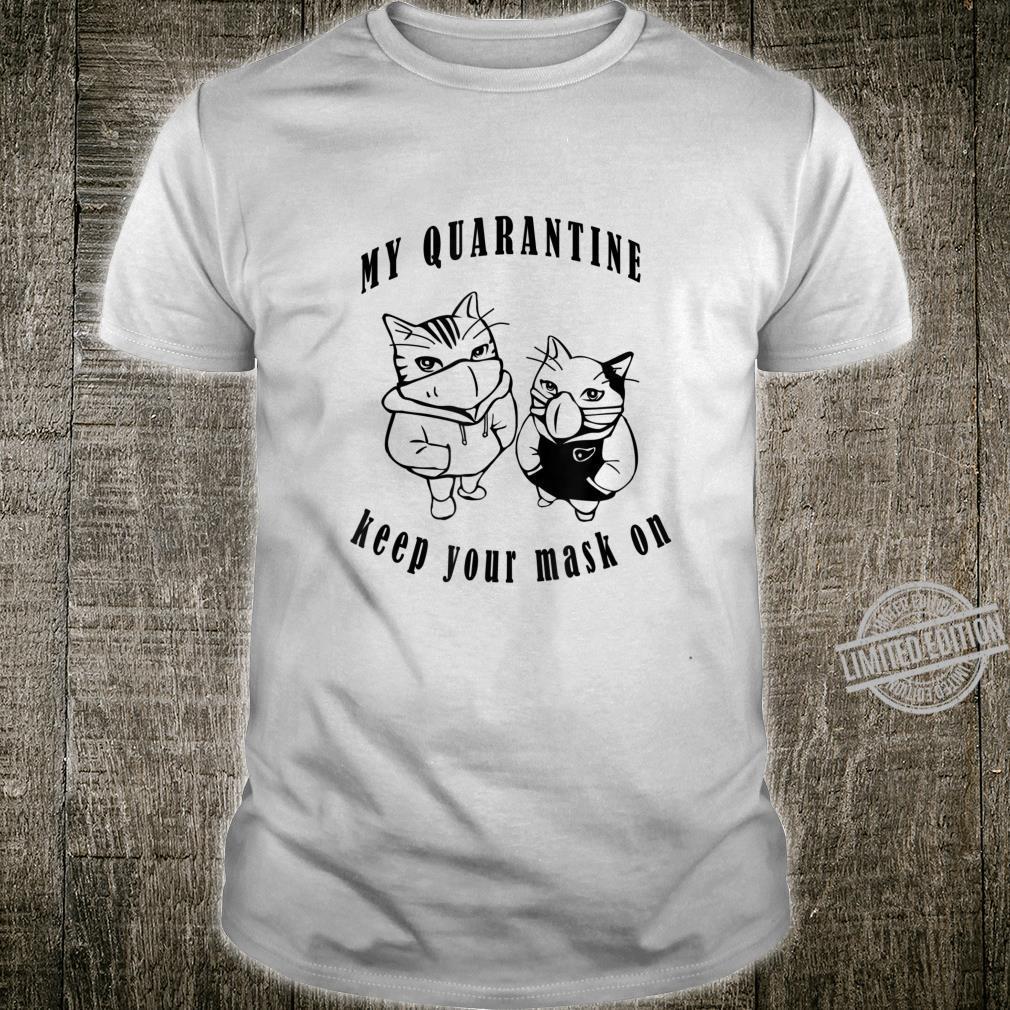 My quarantine keep your mask on Shirt