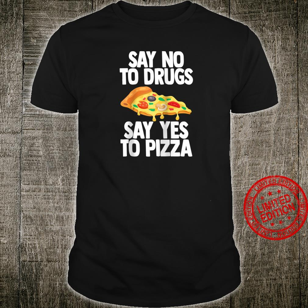 Say No To Drugs Say Yes To Pizza Shirt