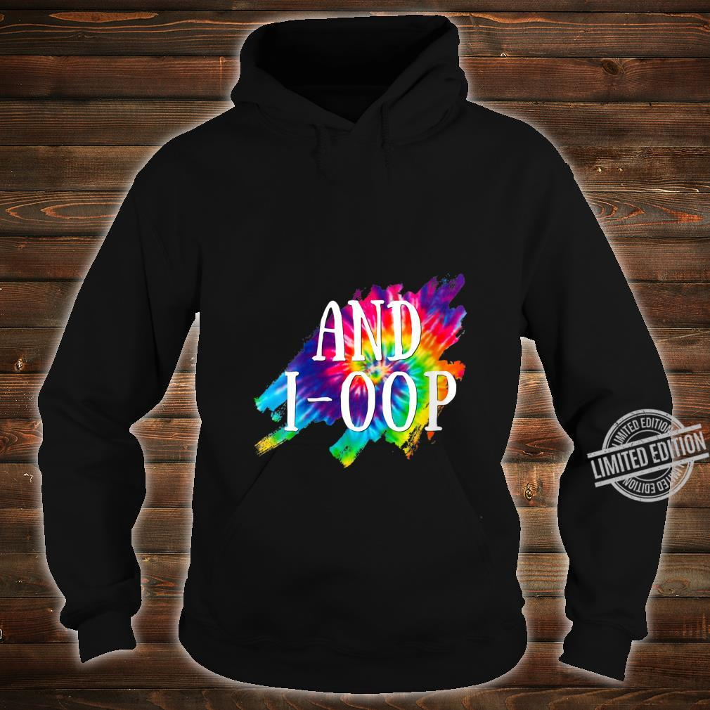 Womens And I Oop Rainbow Tie Dye Splatter Boys Girls Shirt hoodie