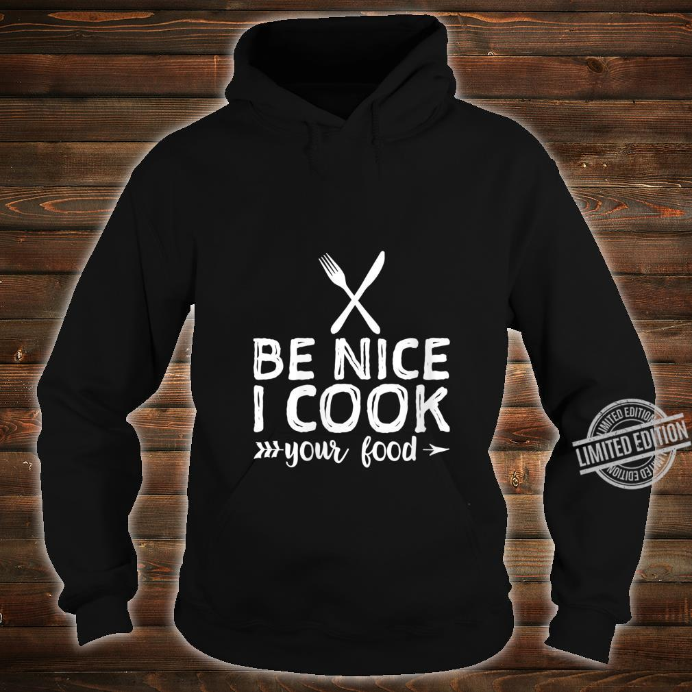 Womens Be Nice I Cook Your Food Chef Shirt hoodie