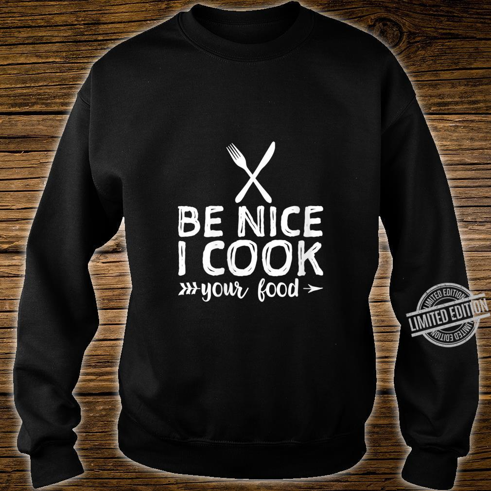 Womens Be Nice I Cook Your Food Chef Shirt sweater