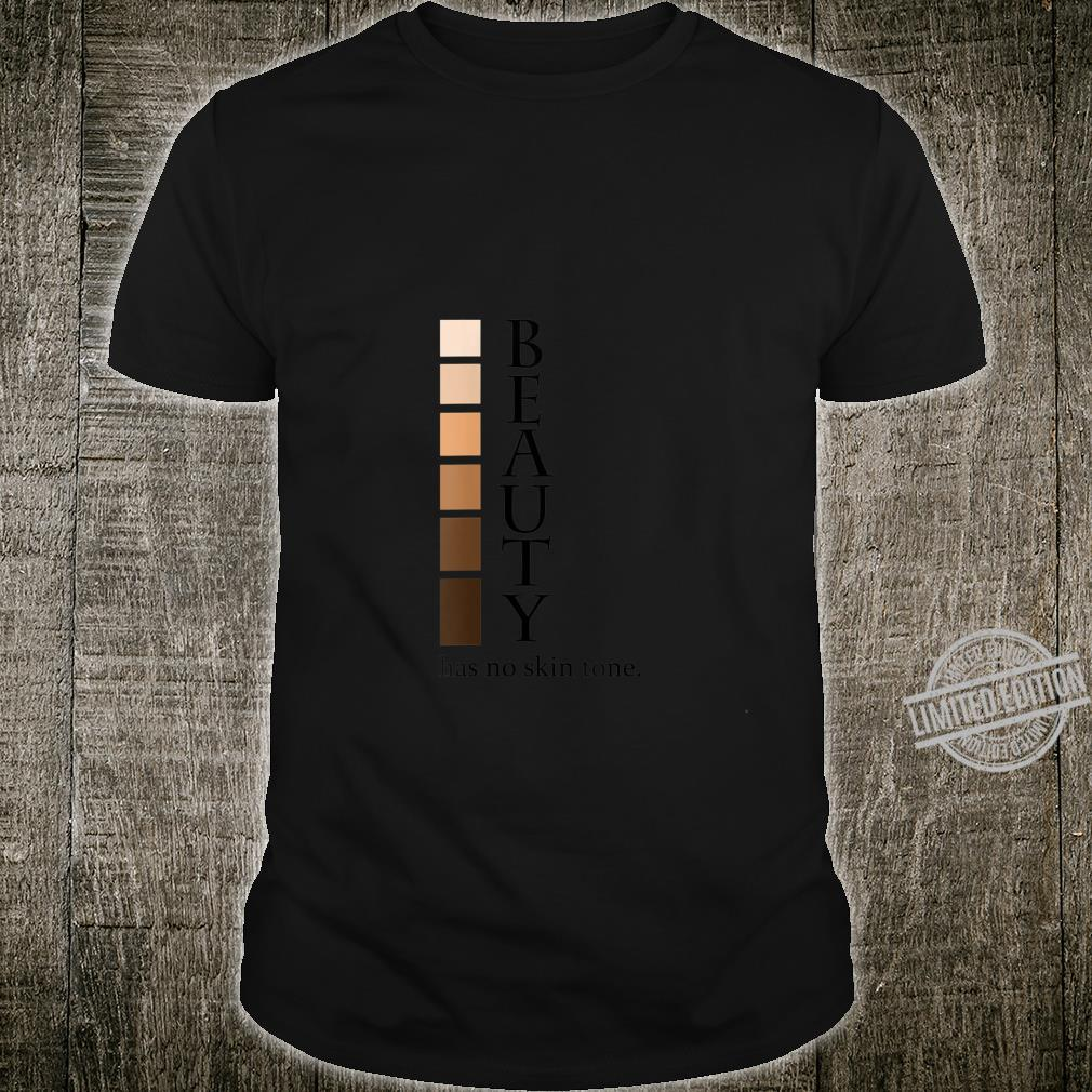 Womens Beauty has no skin tone Melanin Quote Shirt