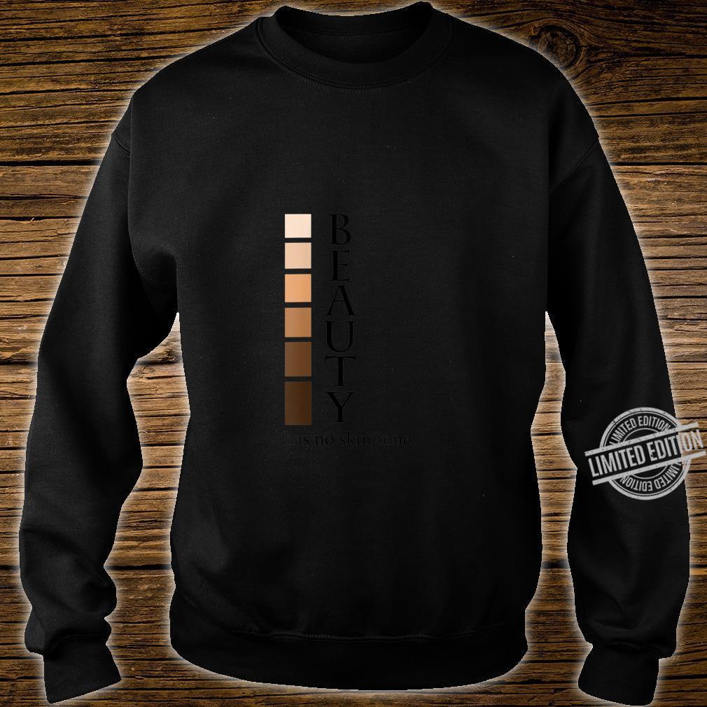 Womens Beauty has no skin tone Melanin Quote Shirt sweater