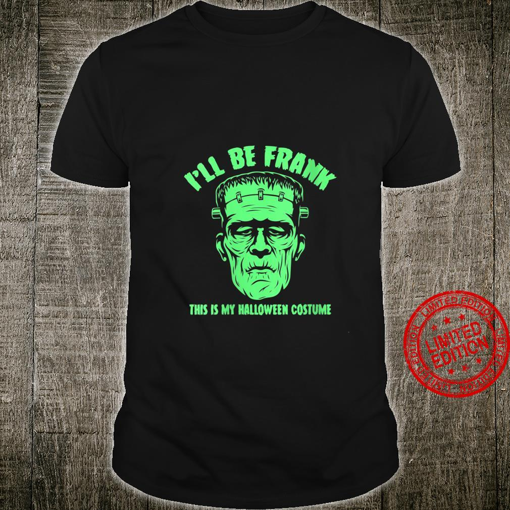 Womens I'll Be Frank This is My Halloween Costume Frankenstein Shirt